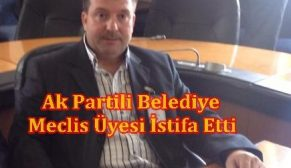Ak Partili Belediye Meclis Üyesi İstifa Etti