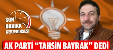 Ak Parti Gerze İlçe Başkanı Tahsin Bayrak Oldu