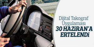 DİGİTAL TAKOGRAF UYGULAMASI 30 HAZİRAN'A ERTELENDİ