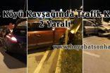 Daylı Kavşağında Trafik Kazası. 2 Yaralı