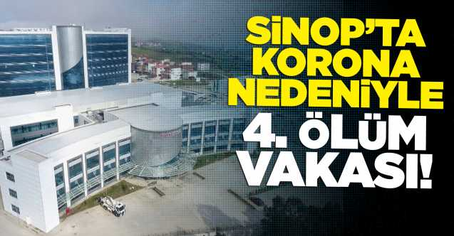 SİNOP'TA KORONA NEDENİYLE 4. ÖLÜM VAKASI